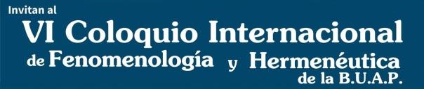 VI Coloquio Internacional de #Fenomenología y #Hermenéutica. 2 y 3 de octubre. 3 Oriente 210, Centro Histórico, Pue.